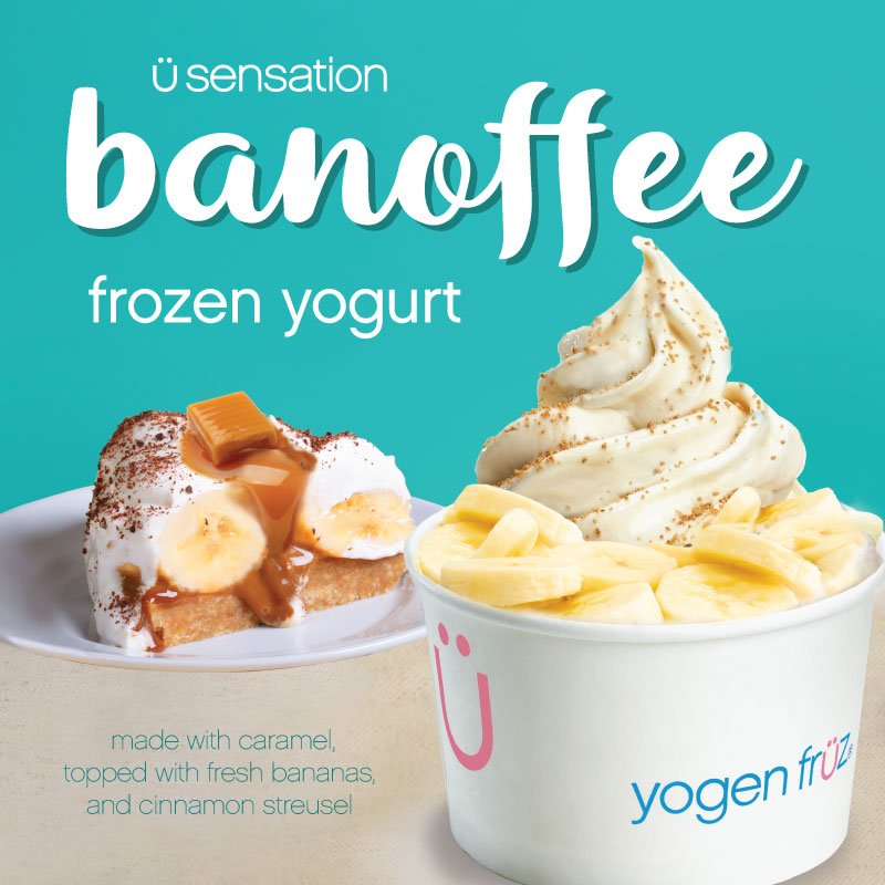 Yogen Früz Banoffee Ü Sensation frozen yogurt made with caramel, topped with fresh bananas, and cinnamon streusel